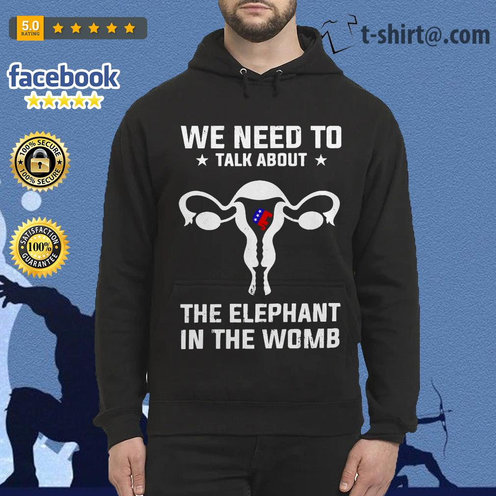 We need to talk about the elephant in the womb Hoodie