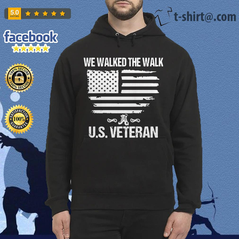 We walked the walk U.S Veteran Hoodie