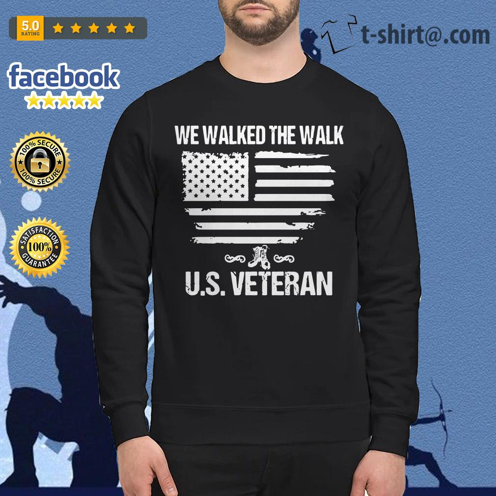 We walked the walk U.S Veteran Sweater