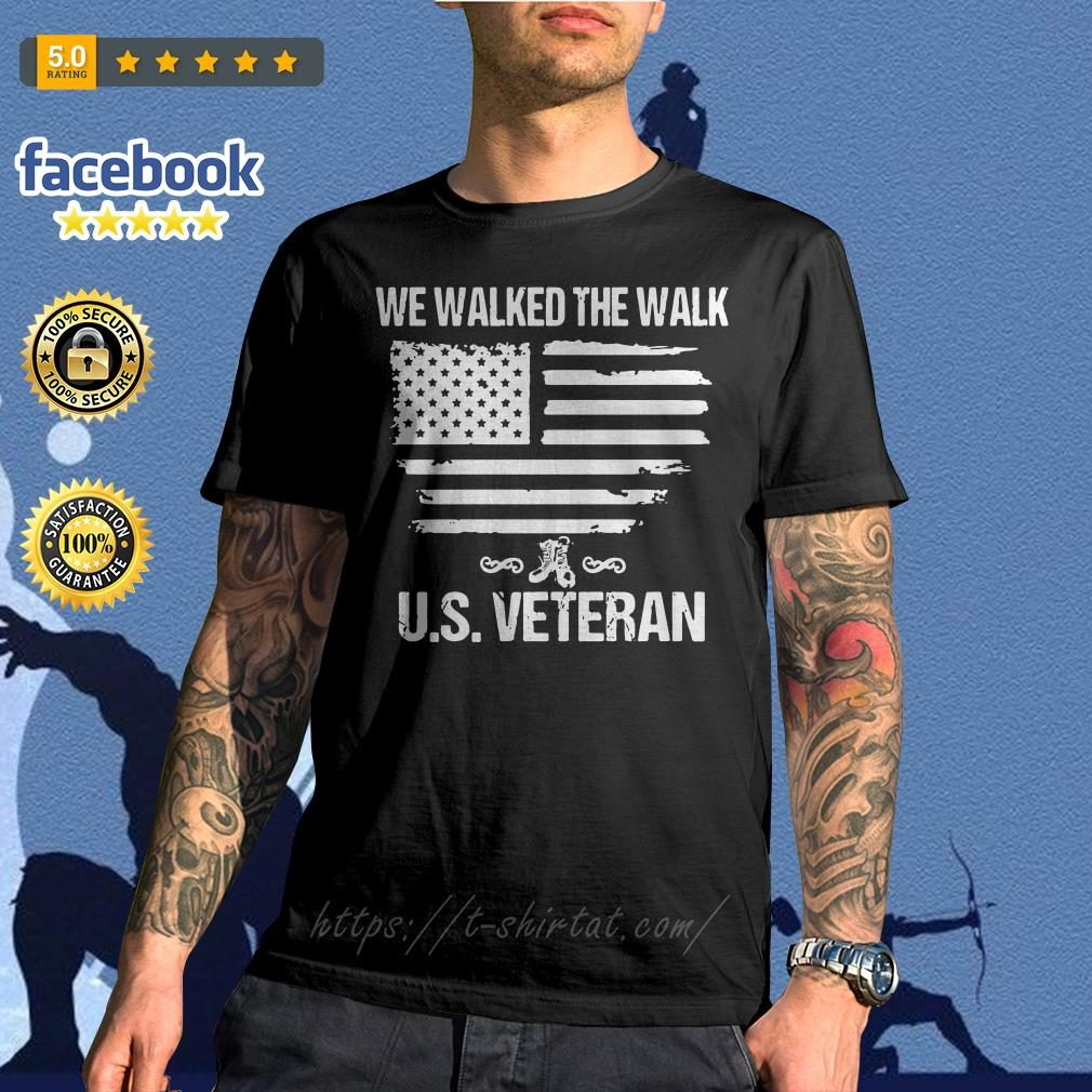 We walked the walk U.S Veteran shirt