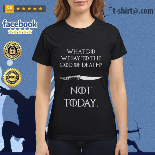 What do we say to the god of death not today Catspaw Blade GOT Ladies Tee