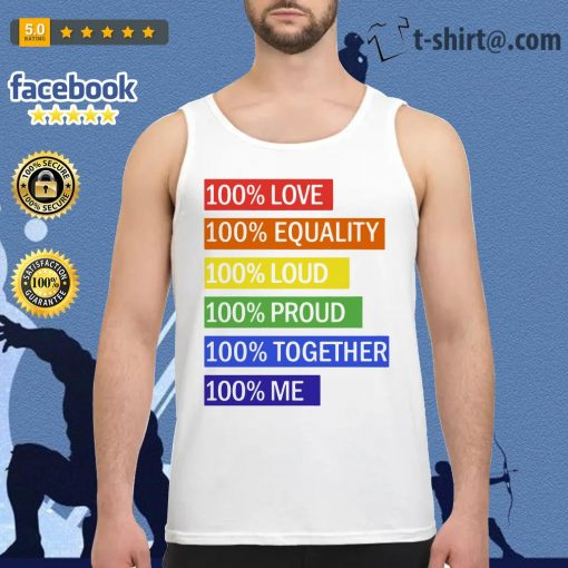 100% Love 100% equality 100% loud 100% proud 100% together 100% me Tank Top
