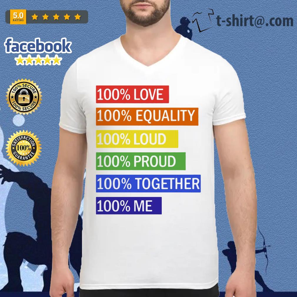 100% Love 100% equality 100% loud 100% proud 100% together 100% me V-neck T-shirt