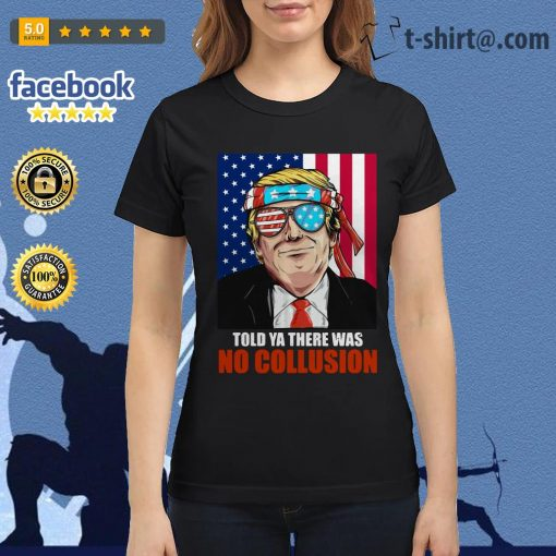 4th July independence day Trump told ya there was no collusion Ladies Tee