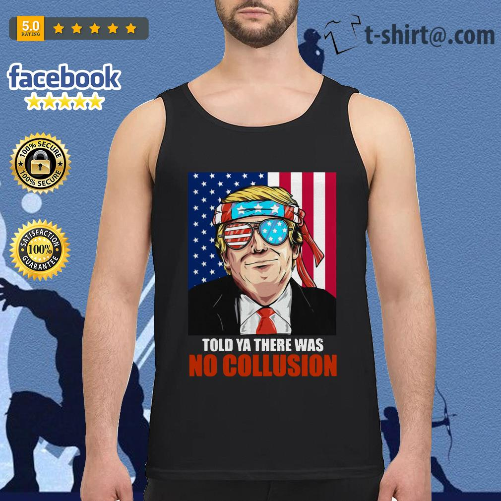 4th July independence day Trump told ya there was no collusion Tank top
