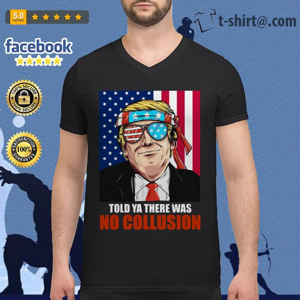 4th July independence day Trump told ya there was no collusion V-neck t-shirt