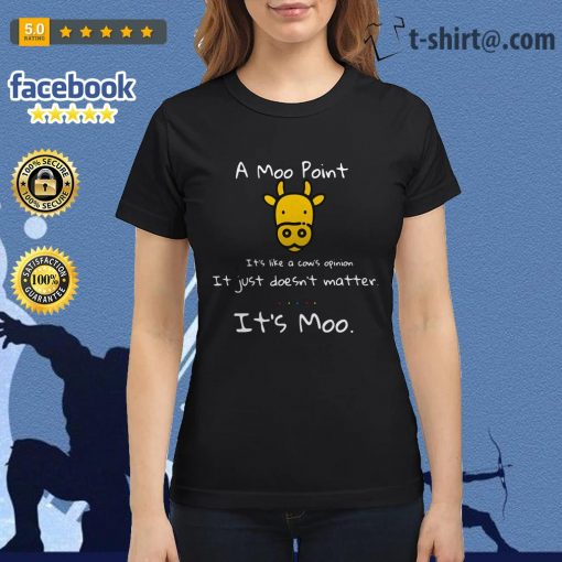 A moo point it's like a cow's opinion it just doesn't matter it's moo Ladies Tee