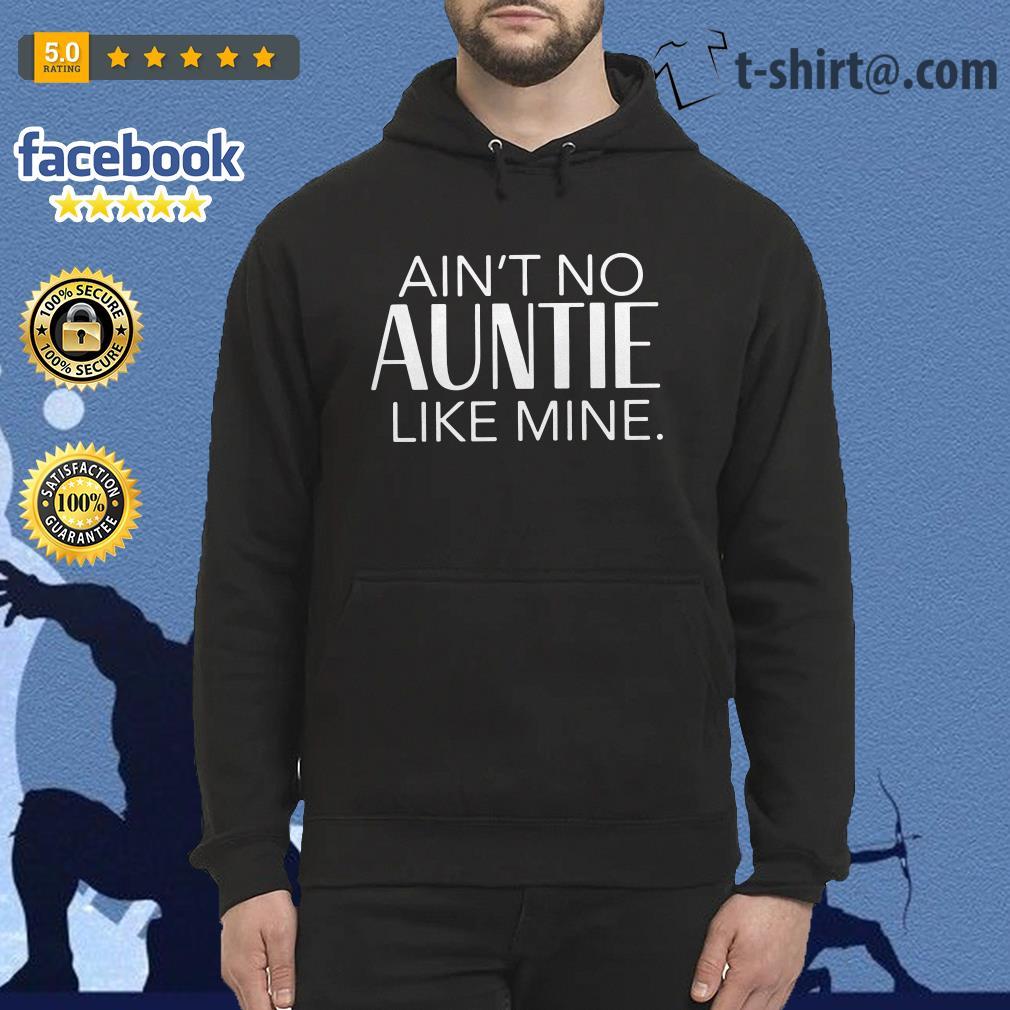 Ain't no auntie like mine Hoodie