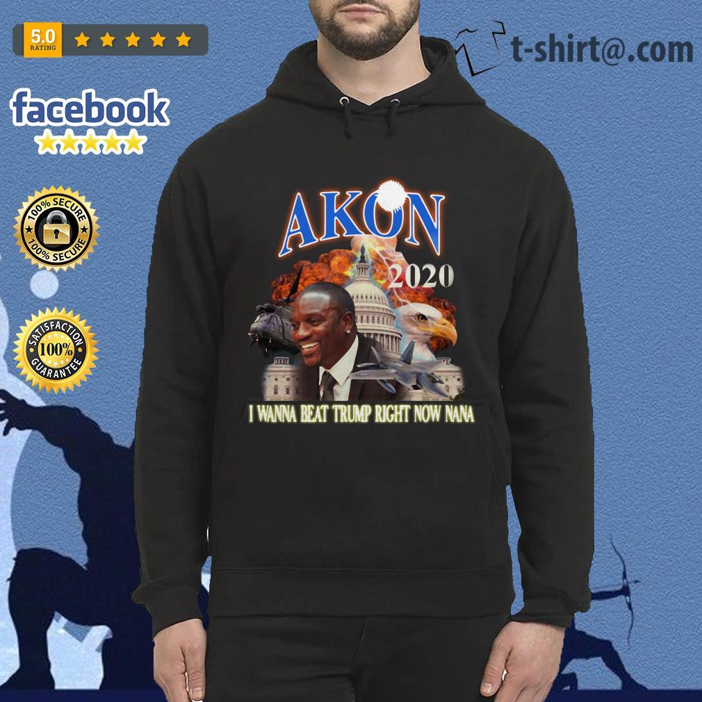 Akon 2020 I wanna beat Trump right now nana Hoodie