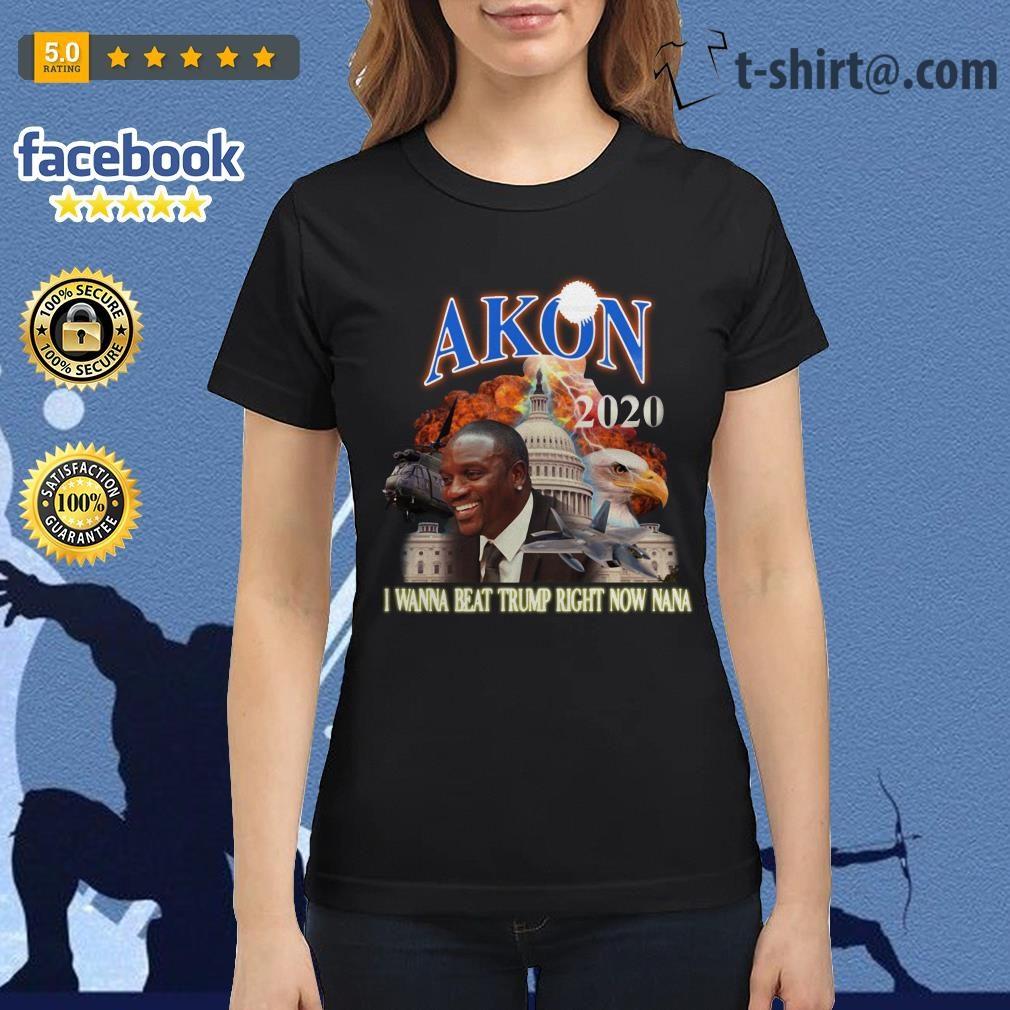Akon 2020 I wanna beat Trump right now nana Ladies Tee