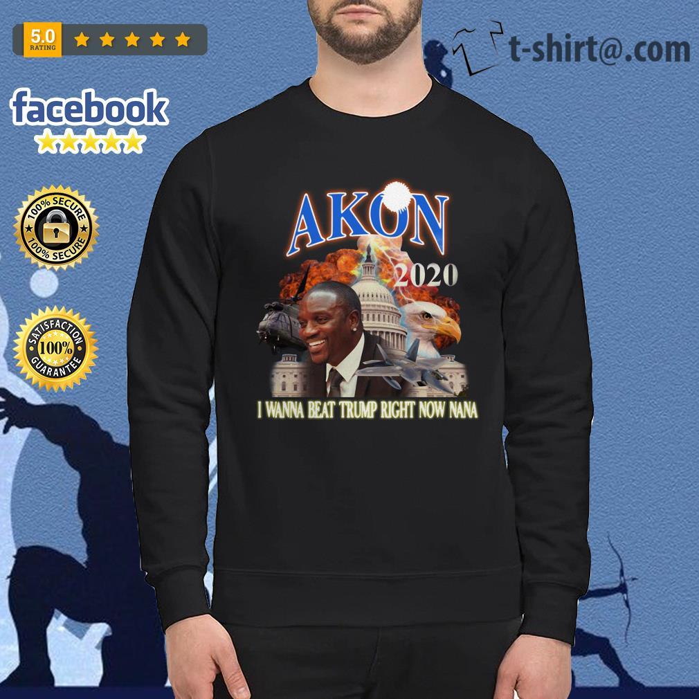 Akon 2020 I wanna beat Trump right now nana Sweater