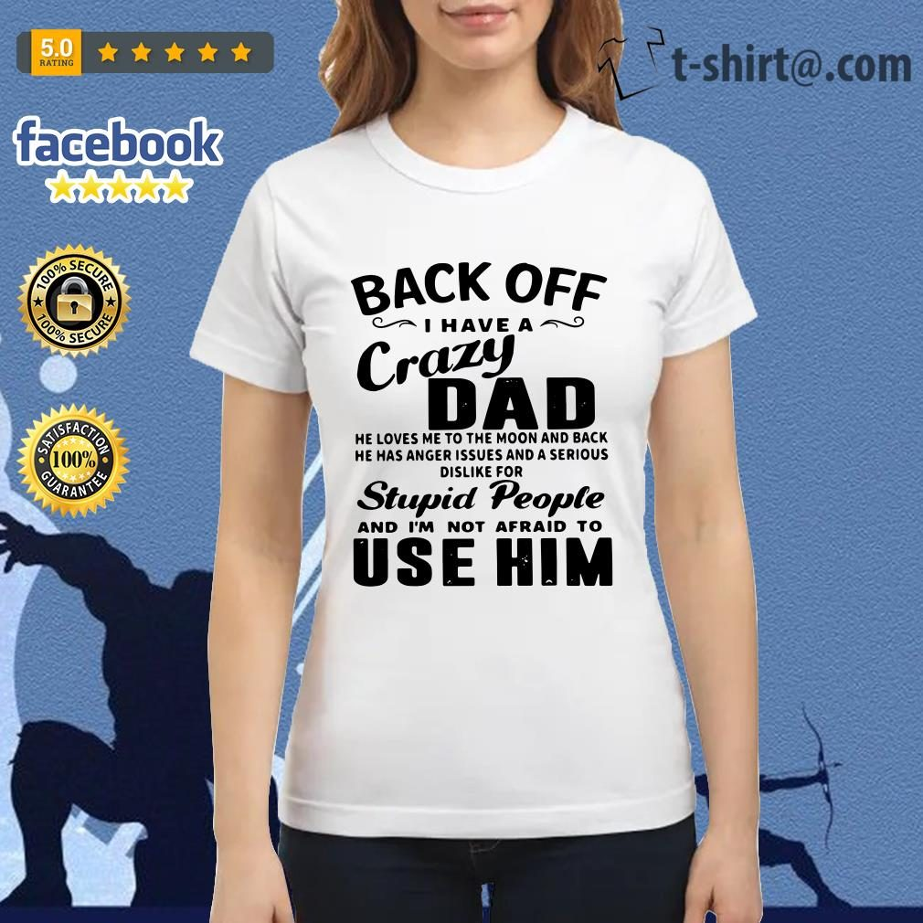 Back off I have a crazy dad he loves me to the moon and back Ladies Tee