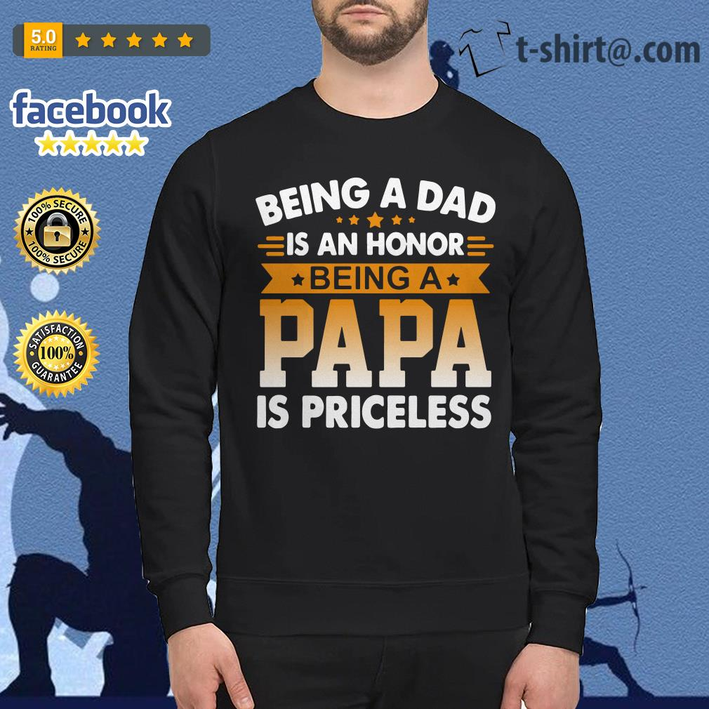 Being a dad is an honor being a papa is priceless Sweater