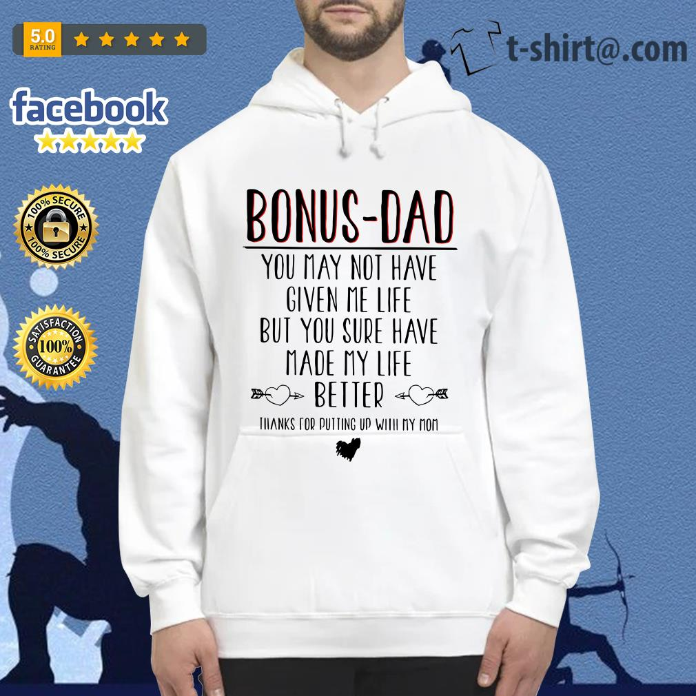 Bonus-dad you may not have given me life but your sure have made my life Hoodie
