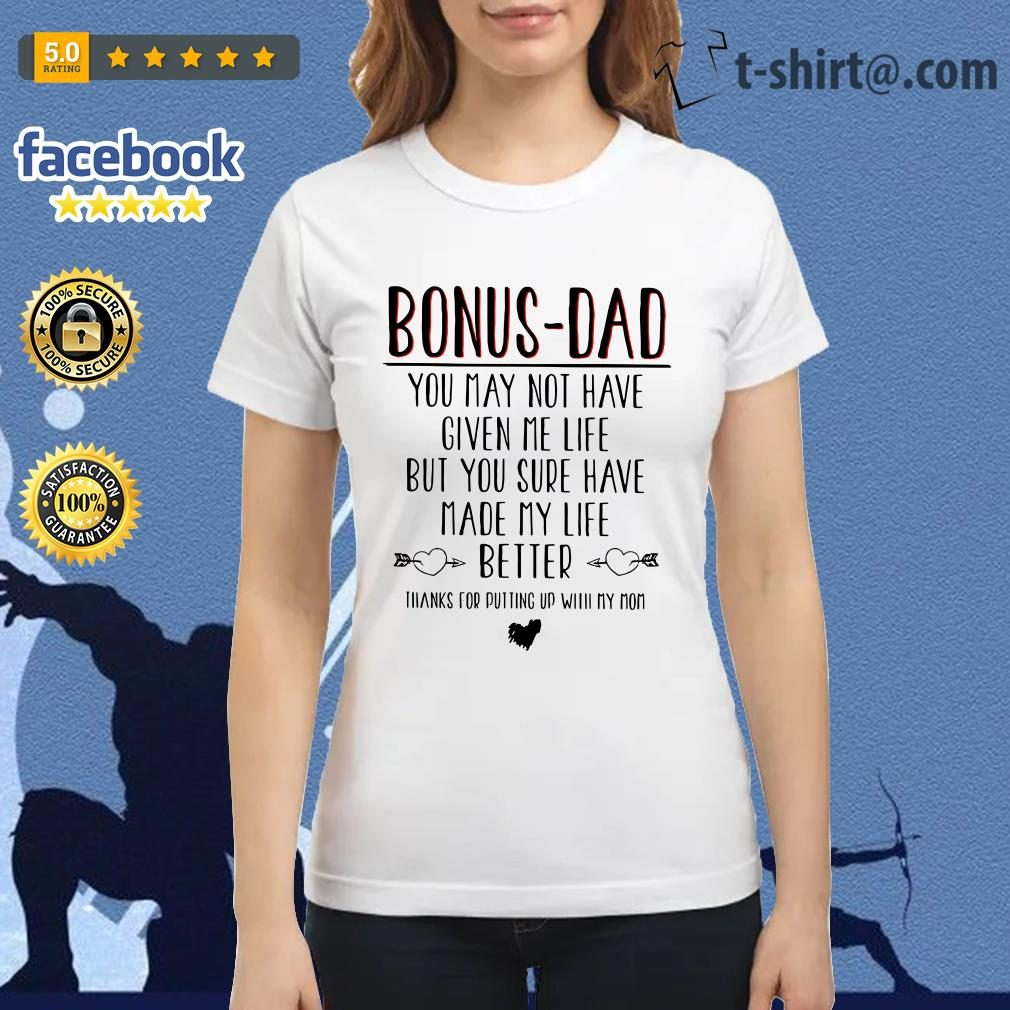 Bonus-dad you may not have given me life but your sure have made my life Ladies Tee
