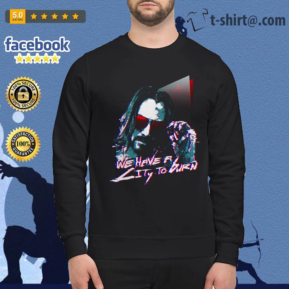 Cyberpunk 2077 Keanu Reeves we have a city to burn Sweater
