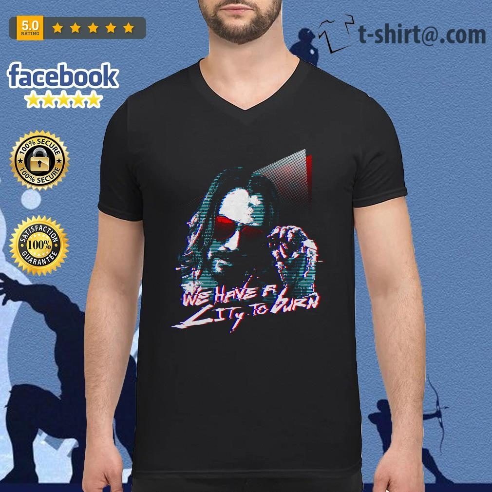 Cyberpunk 2077 Keanu Reeves we have a city to burn V-neck T-shirt