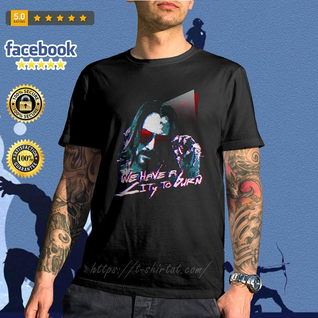 Cyberpunk 2077 Keanu Reeves we have a city to burn shirt