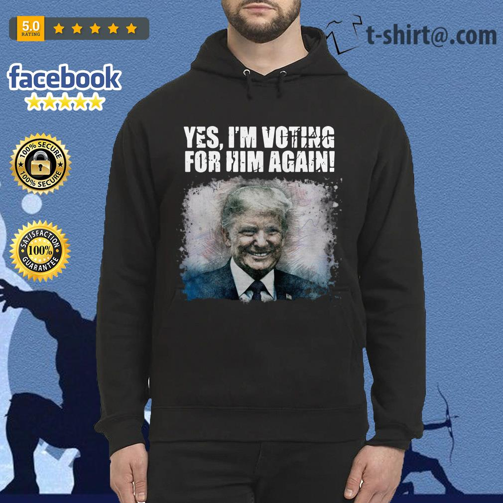 Donald Trump yes I'm voting for him again Hoodie