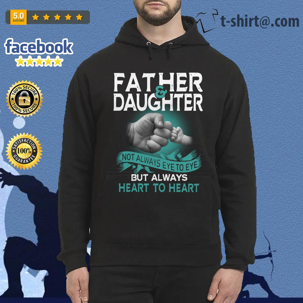 Father and daughter not always eye to eye but always heart Hoodie