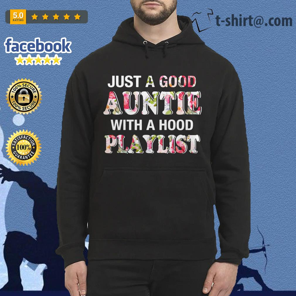 Floral just a good auntie with a hood playlist Hoodie