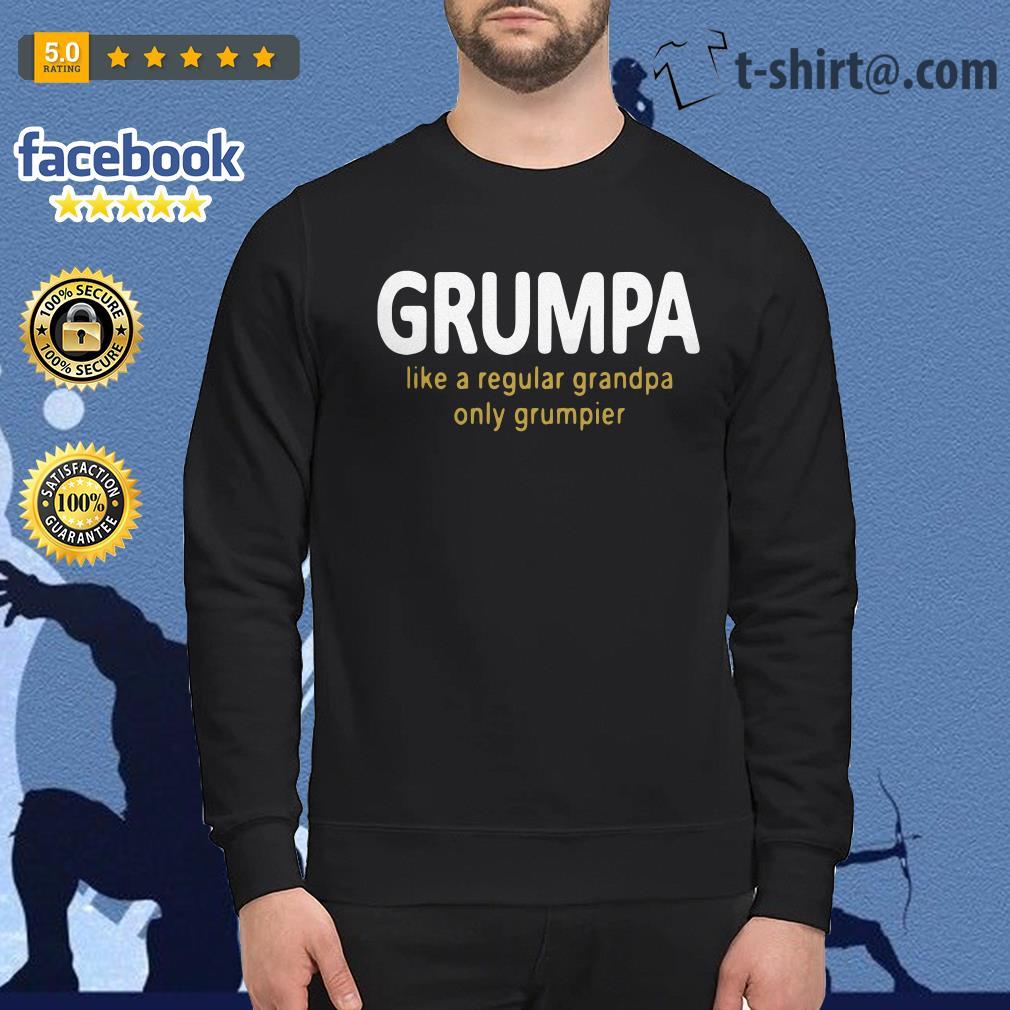 Grumpy like a regular grandpa only grumpier Sweater