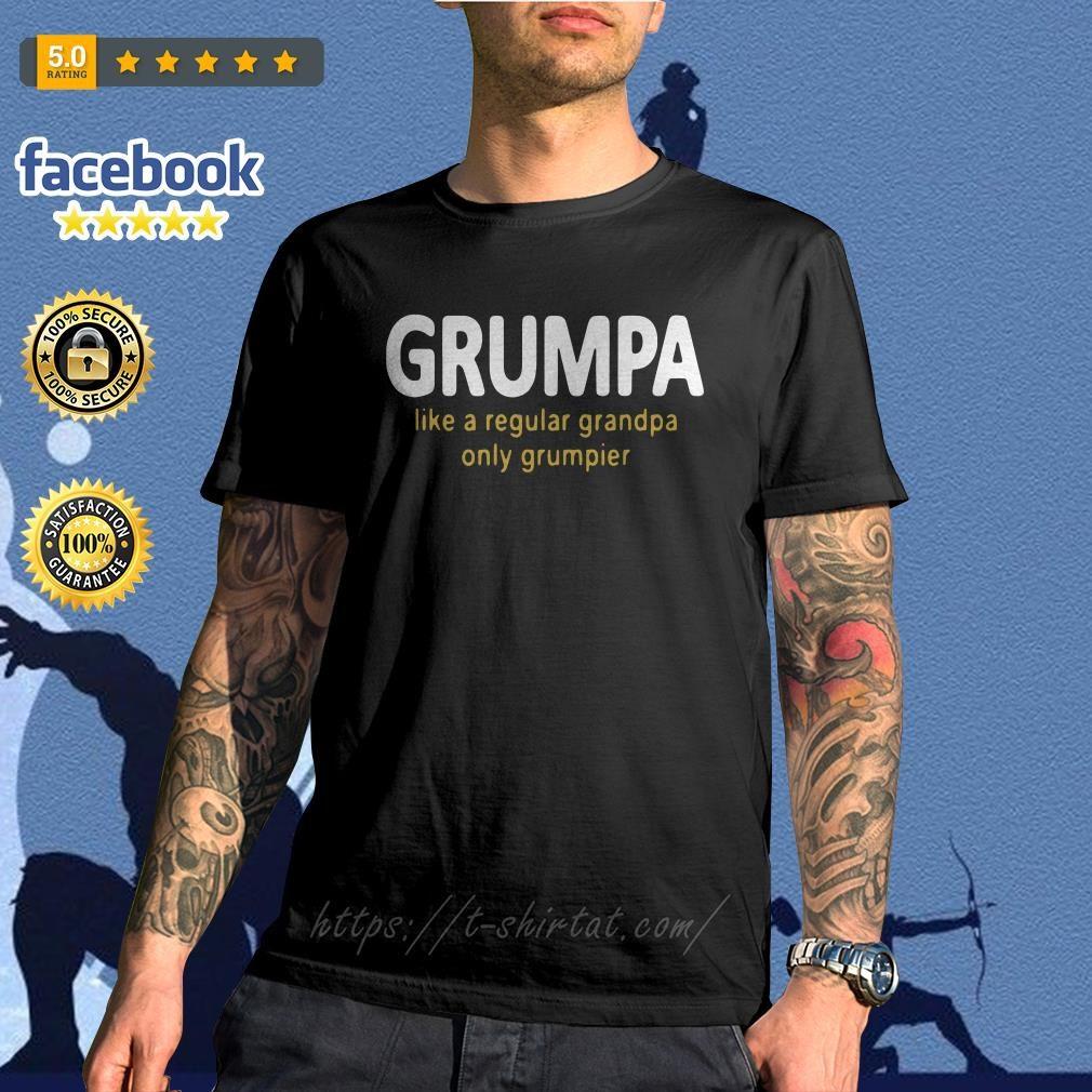 Grumpy like a regular grandpa only grumpier shirt