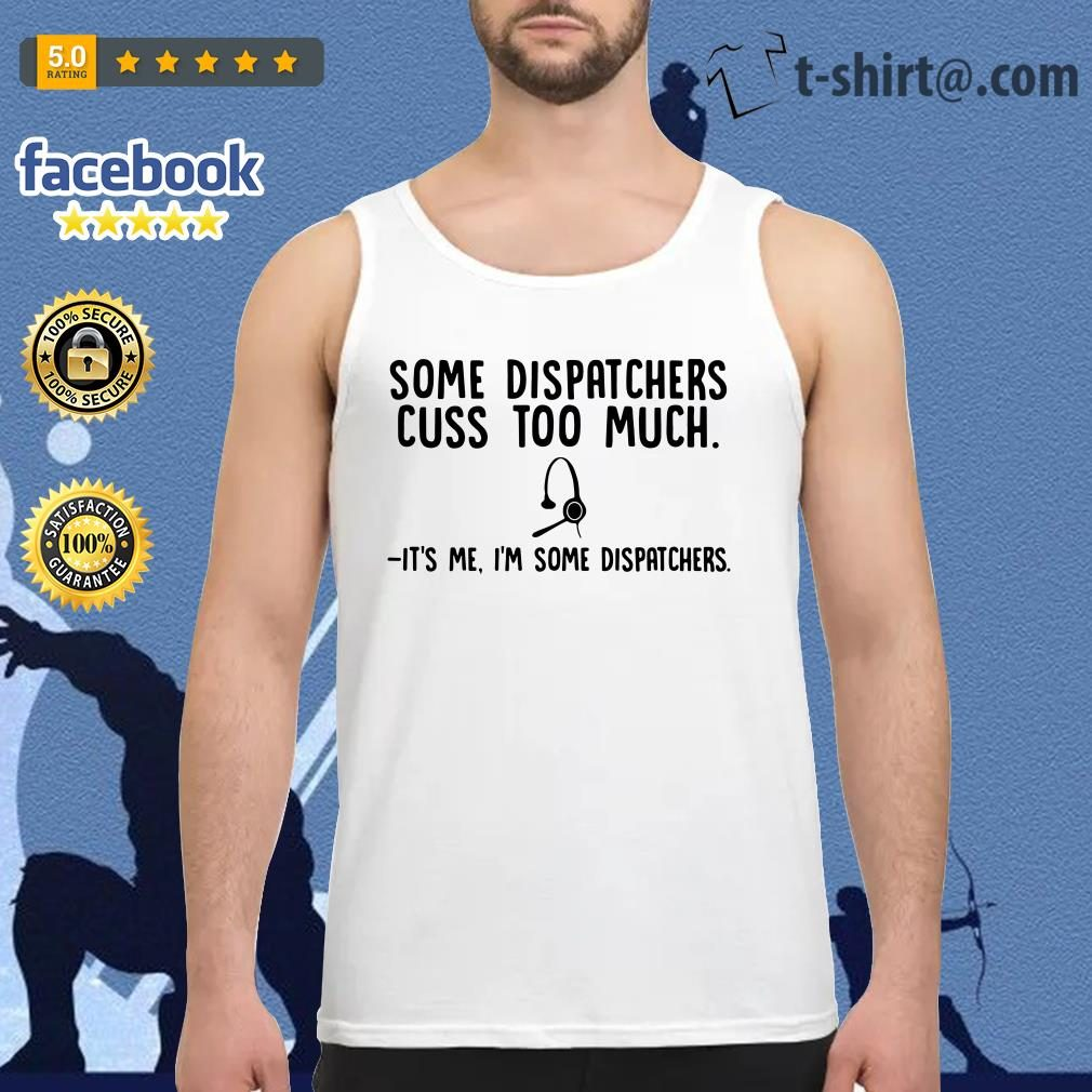 Headphone some dispatchers cuss too much it's me I'm some dispatchers Tank top
