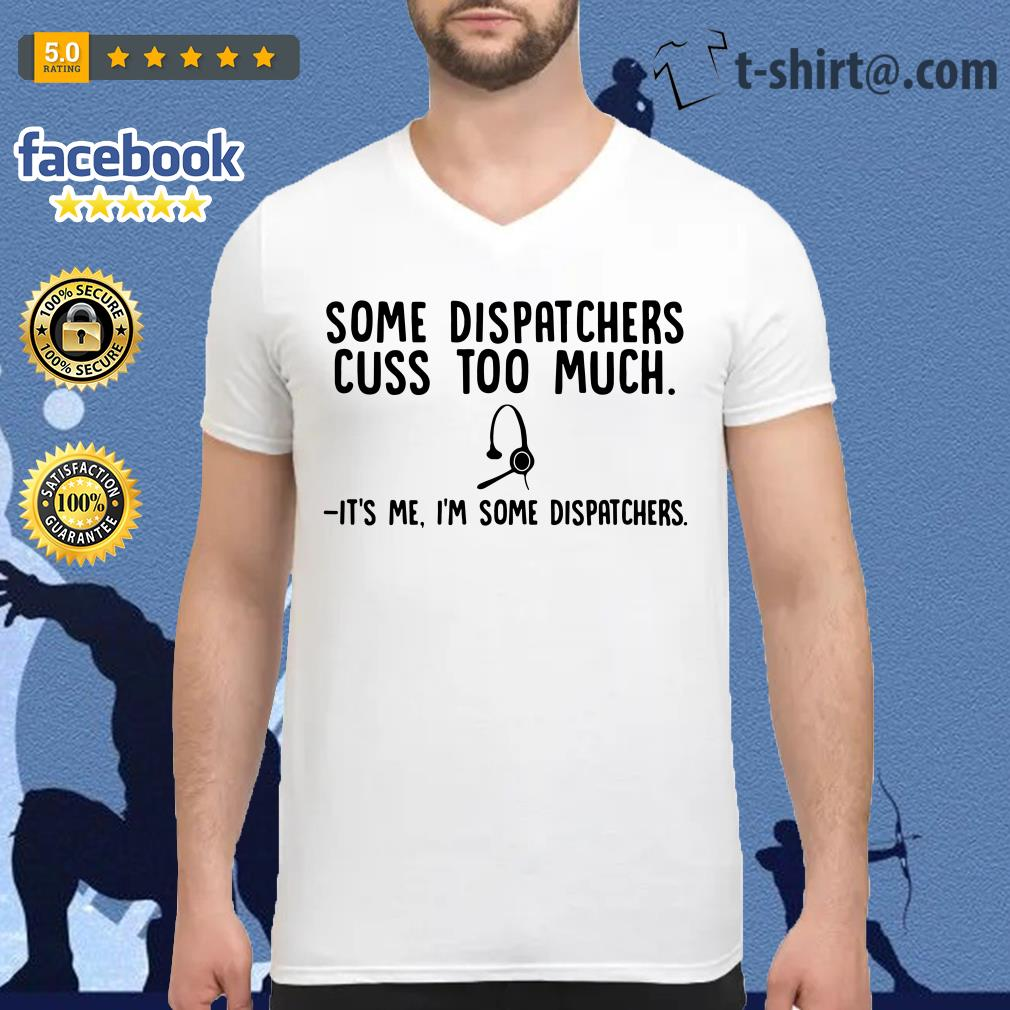 Headphone some dispatchers cuss too much it's me I'm some dispatchers V-neck t-shirt