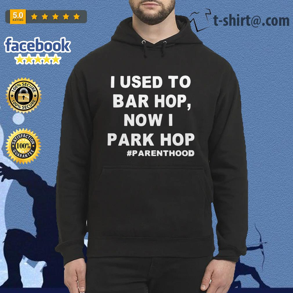 I used to bar hop now I park hop #parenthood Hoodie