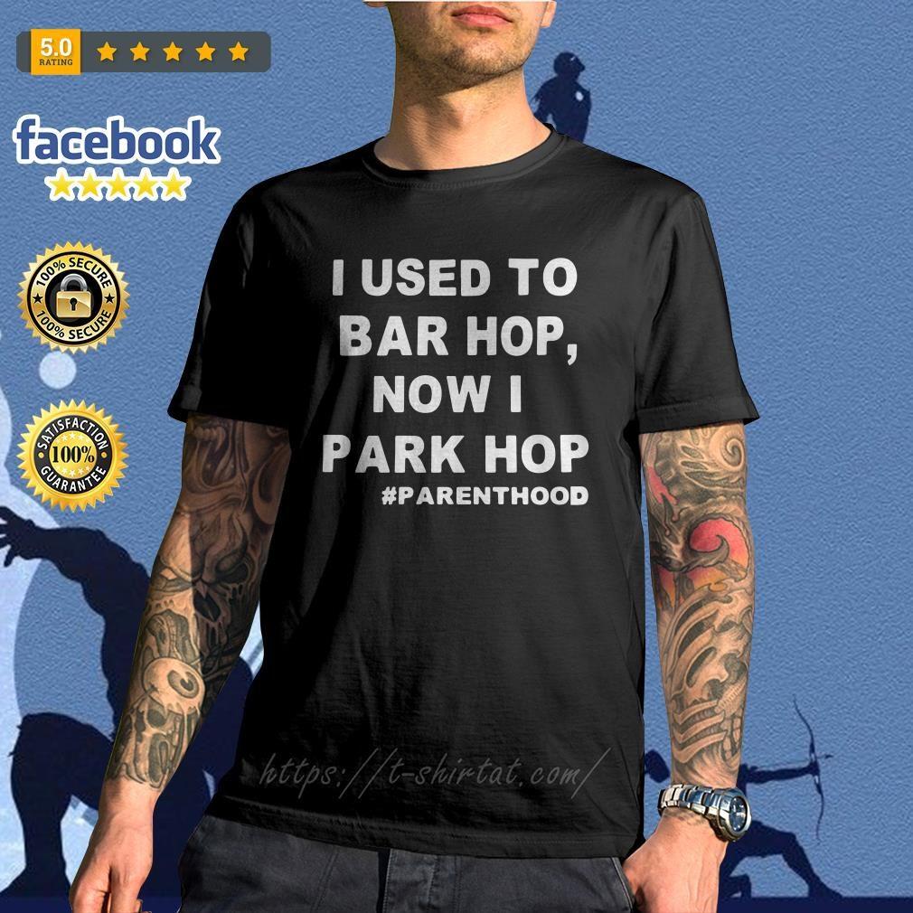 I used to bar hop now I park hop #parenthood shirt