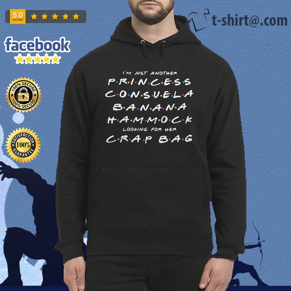 I'm just another princess Consuela banana hammock looking for her crap bag Hoodie