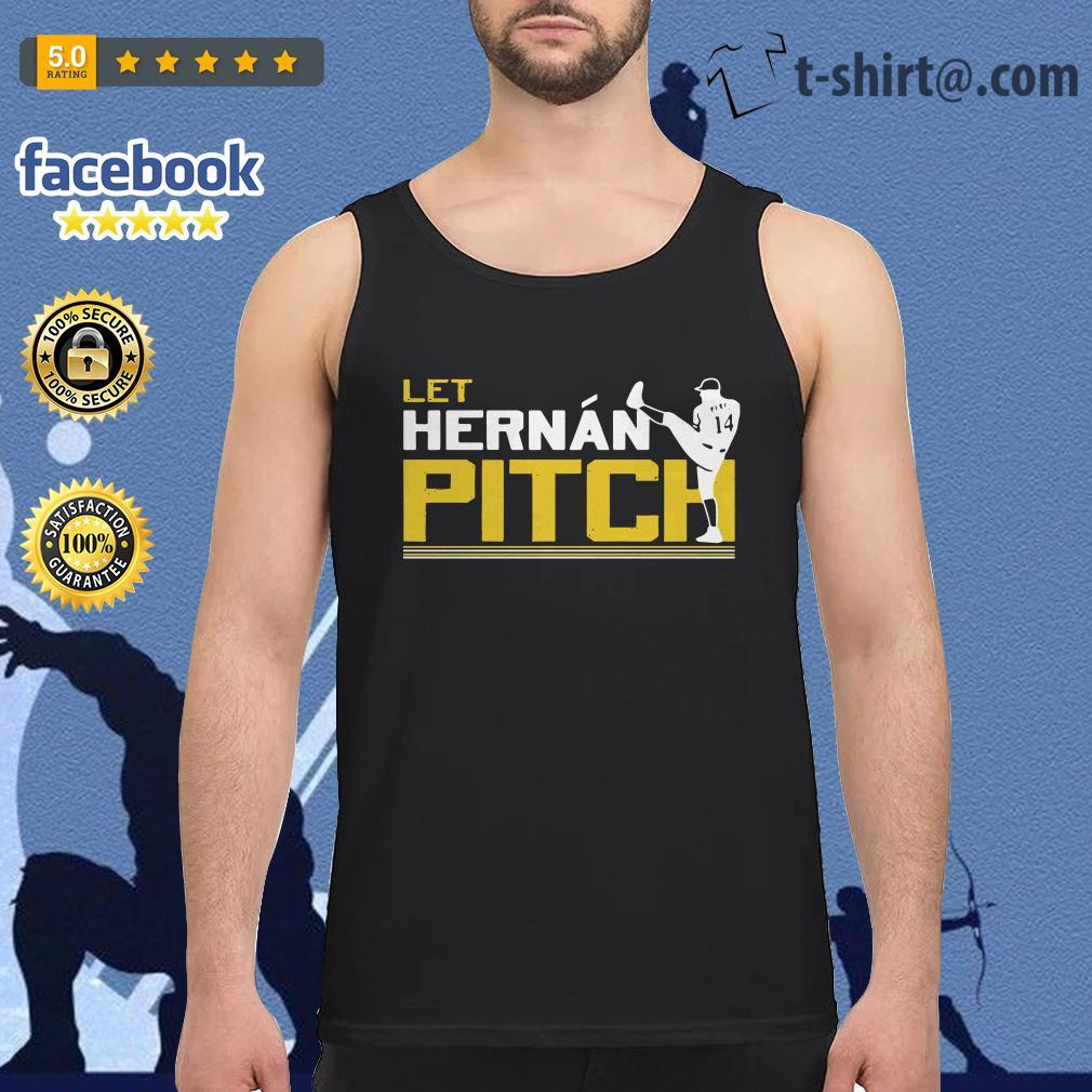 Let Hernan pitch Hernan Perez Tank top