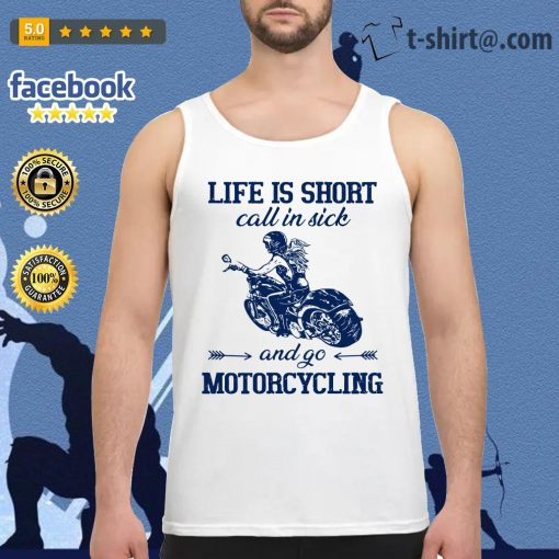 Life is short call in side and go motorcycling Tank top