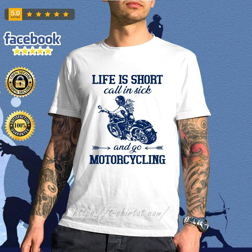 Life is short call in side and go motorcycling shirt