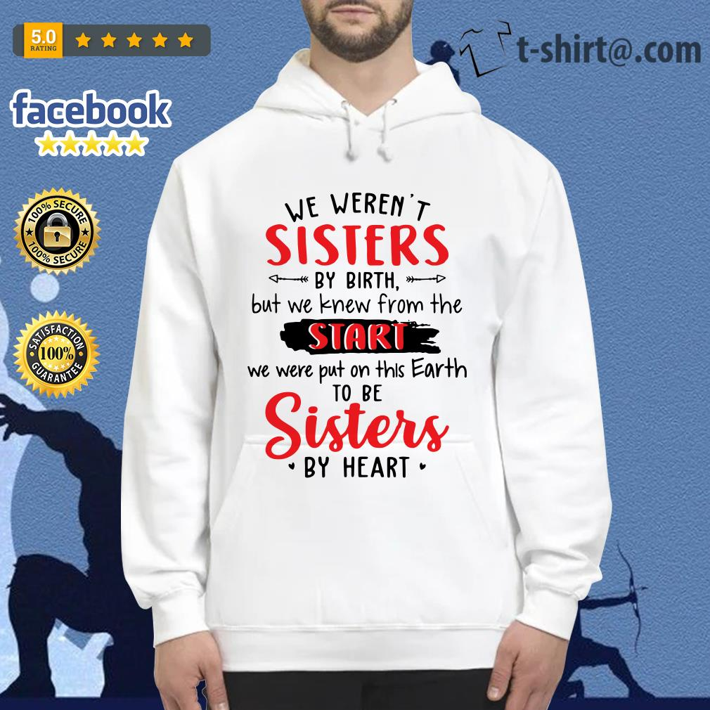 Official we weren't sisters by birth but we knew from the start Hoodie