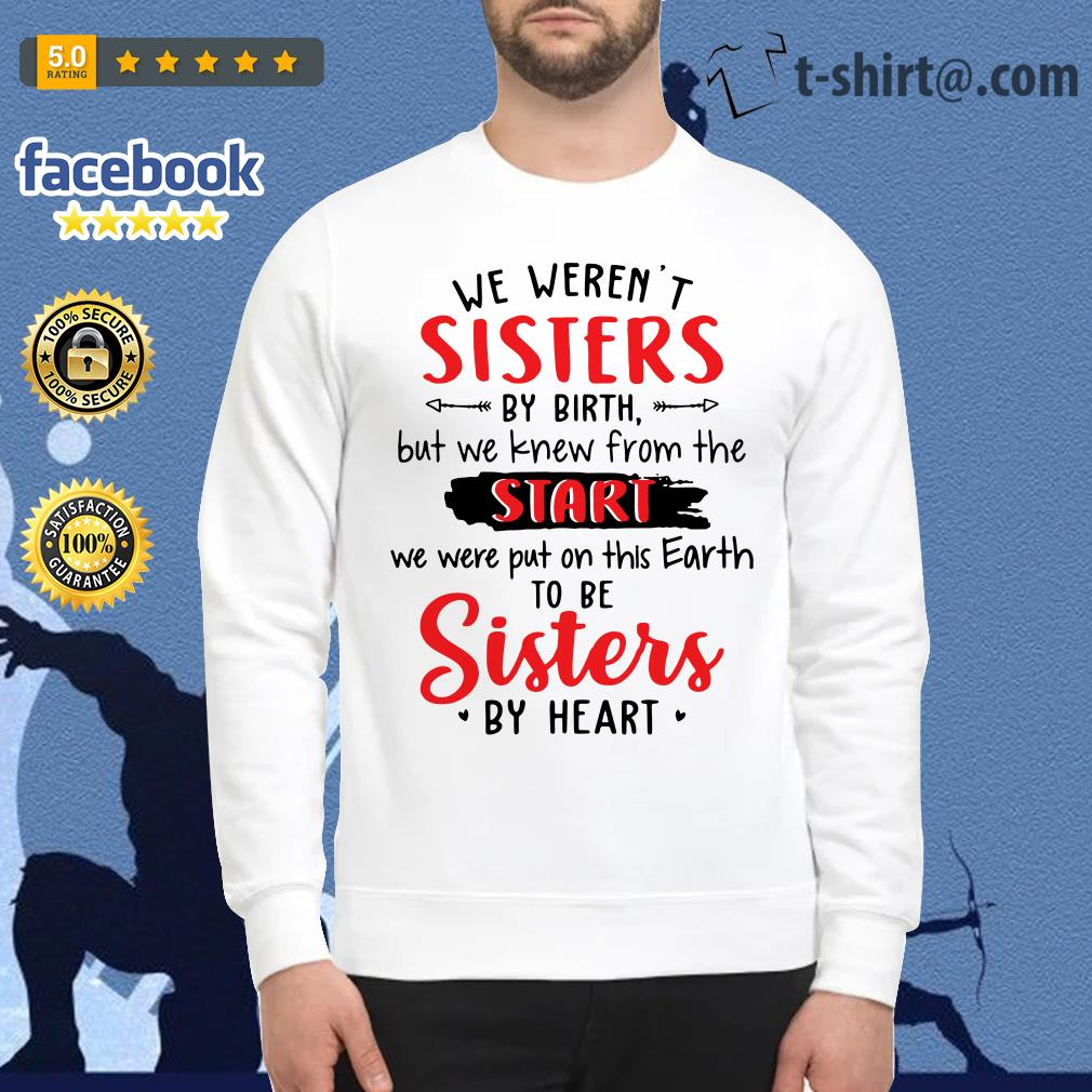 Official we weren't sisters by birth but we knew from the start Sweater