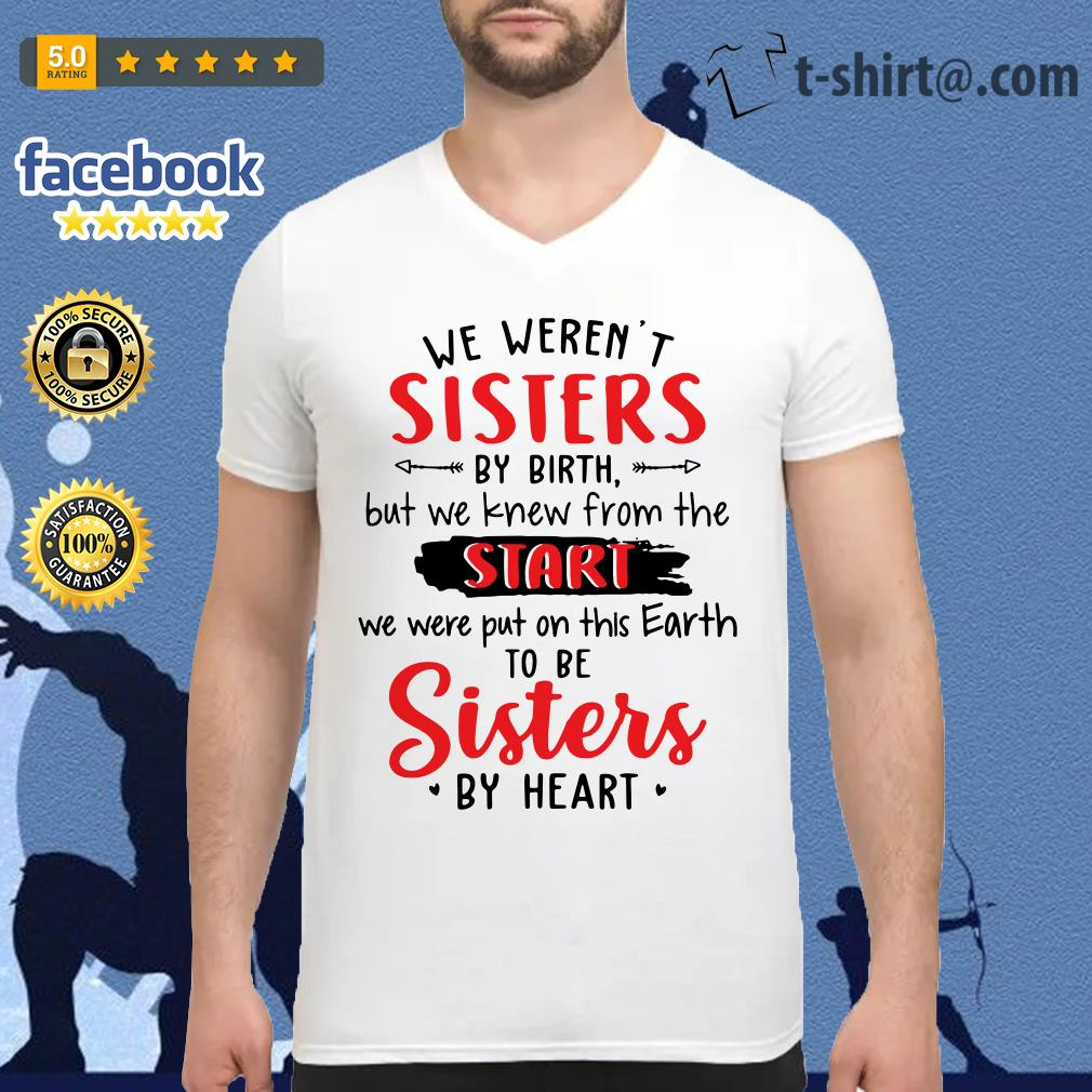 Official we weren't sisters by birth but we knew from the start V-neck T-shirt