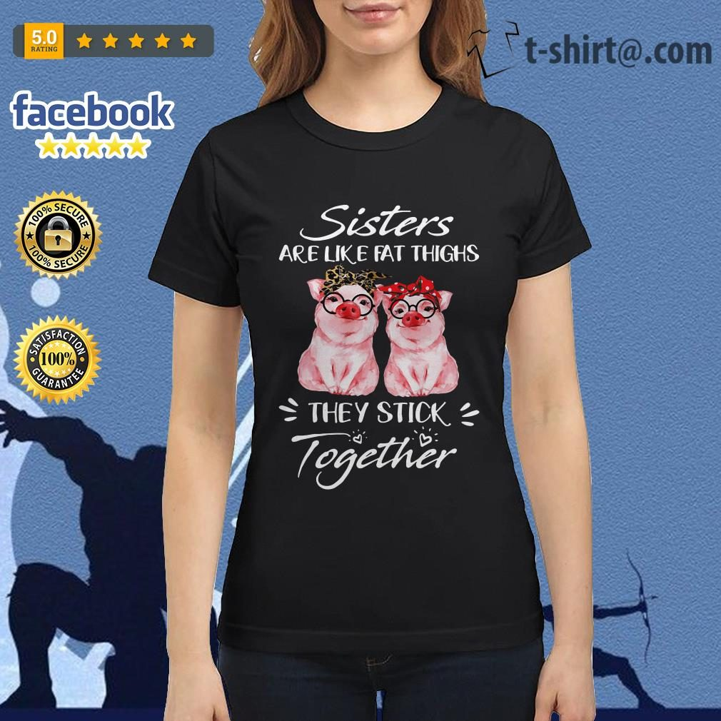 Pig sisters are like fat thighs they always stick together Ladies Tee