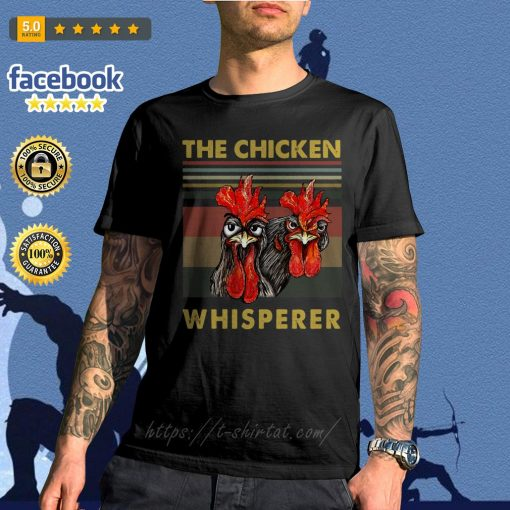 Rooster chicken the chicken whisperer shirt