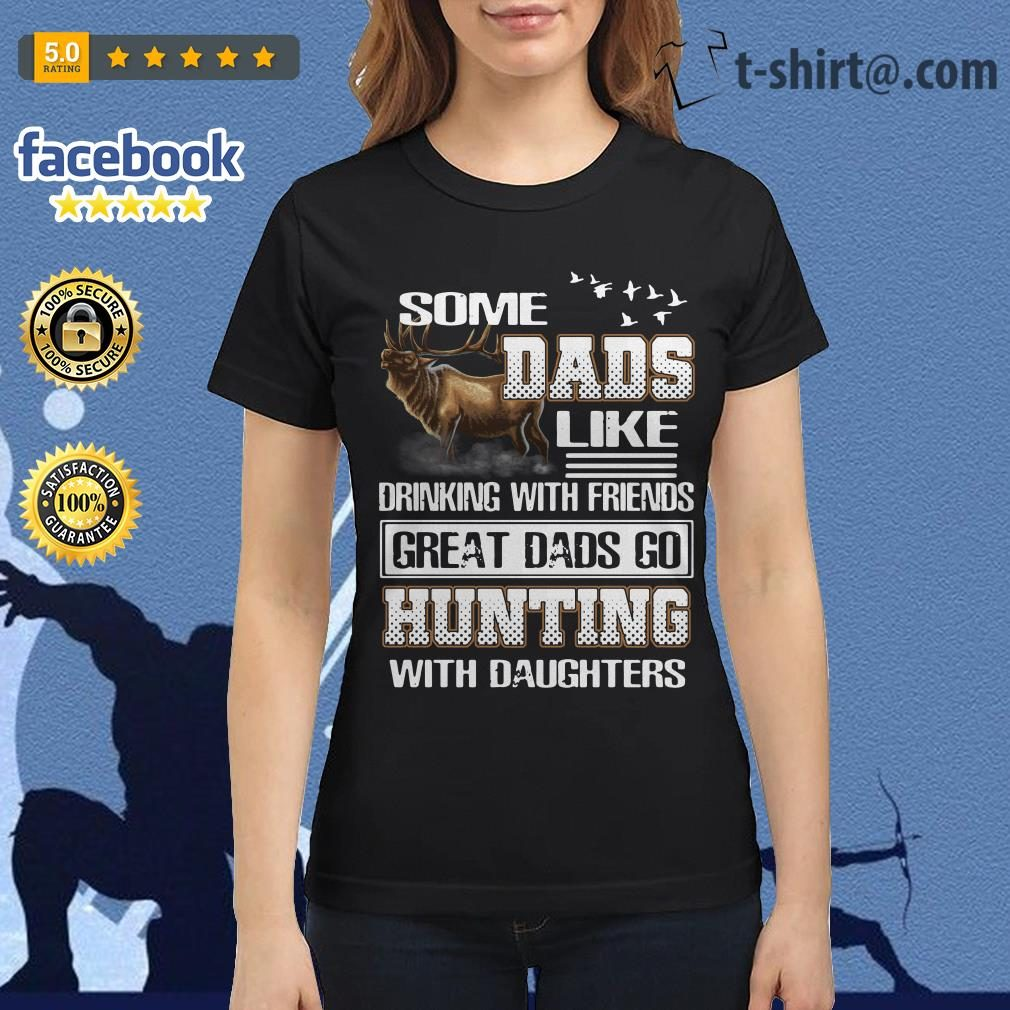 Some dads like drinking with friends great dads go hunting with daughters Ladies Tee