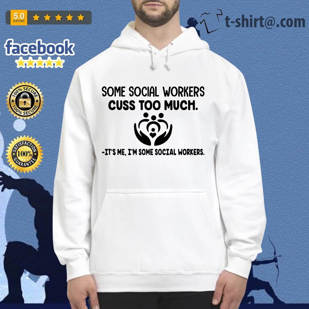 Some social workers cuss too much It's me I'm some social workers Hoodie