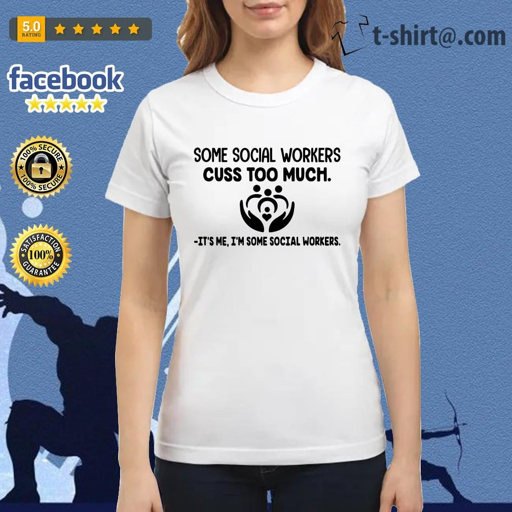 Some social workers cuss too much It's me I'm some social workers Ladies Tee