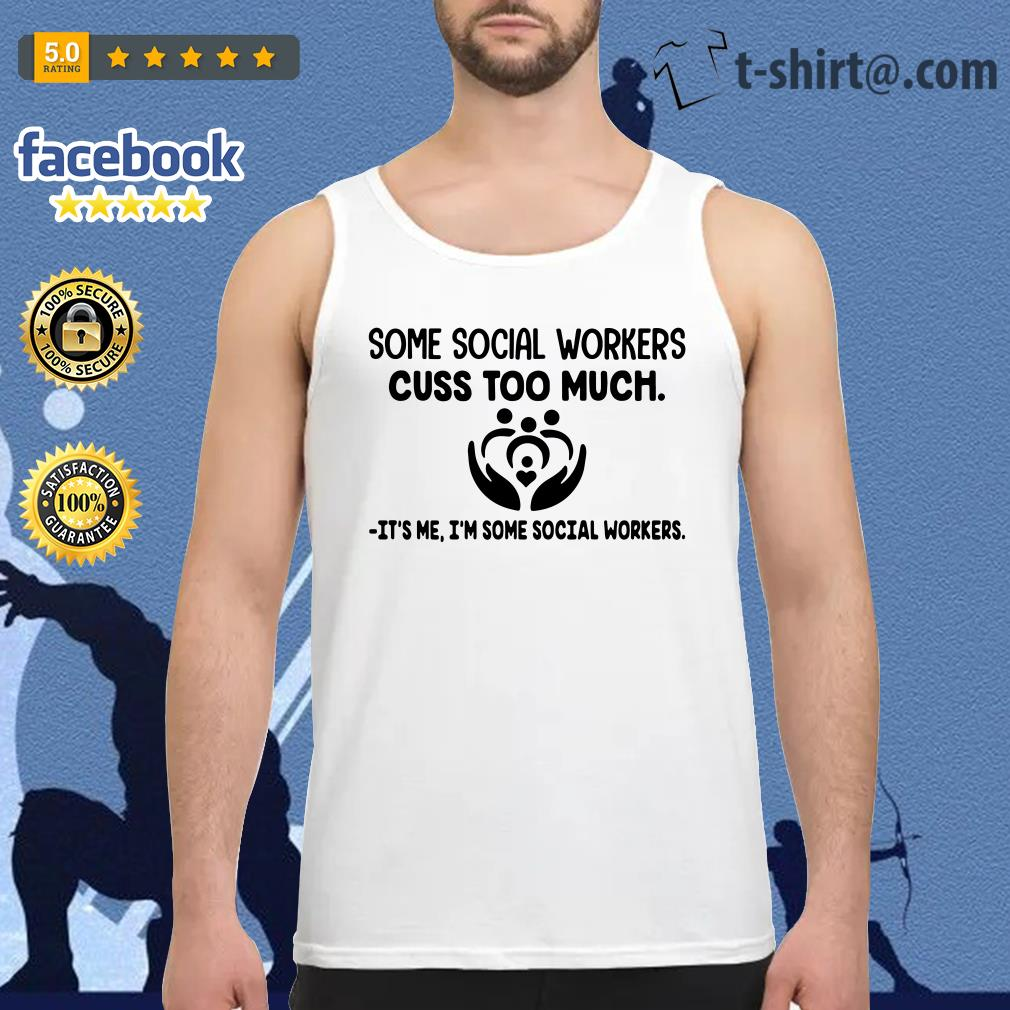 Some social workers cuss too much It's me I'm some social workers Tank top
