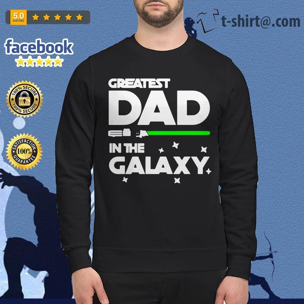 de5ed672 Star War greatest dad in the galaxy shirt, sweater, hoodie