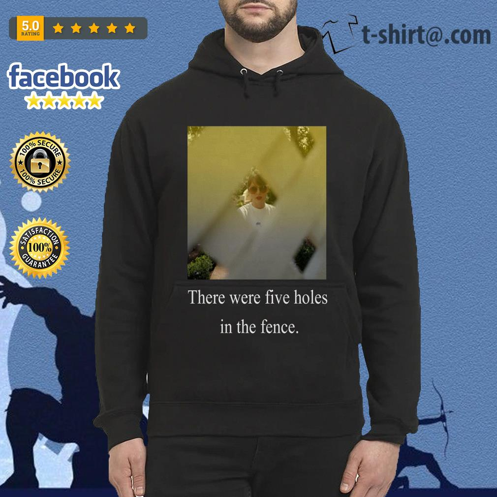 Taylor Swift there were five holes in the fence Hoodie