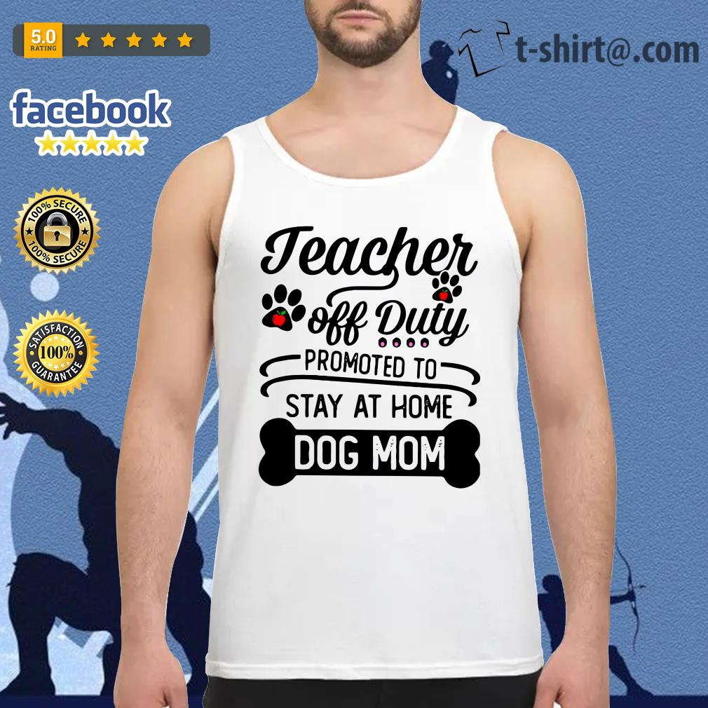 Teacher off duty promoted to stay at home dog mom Tank top