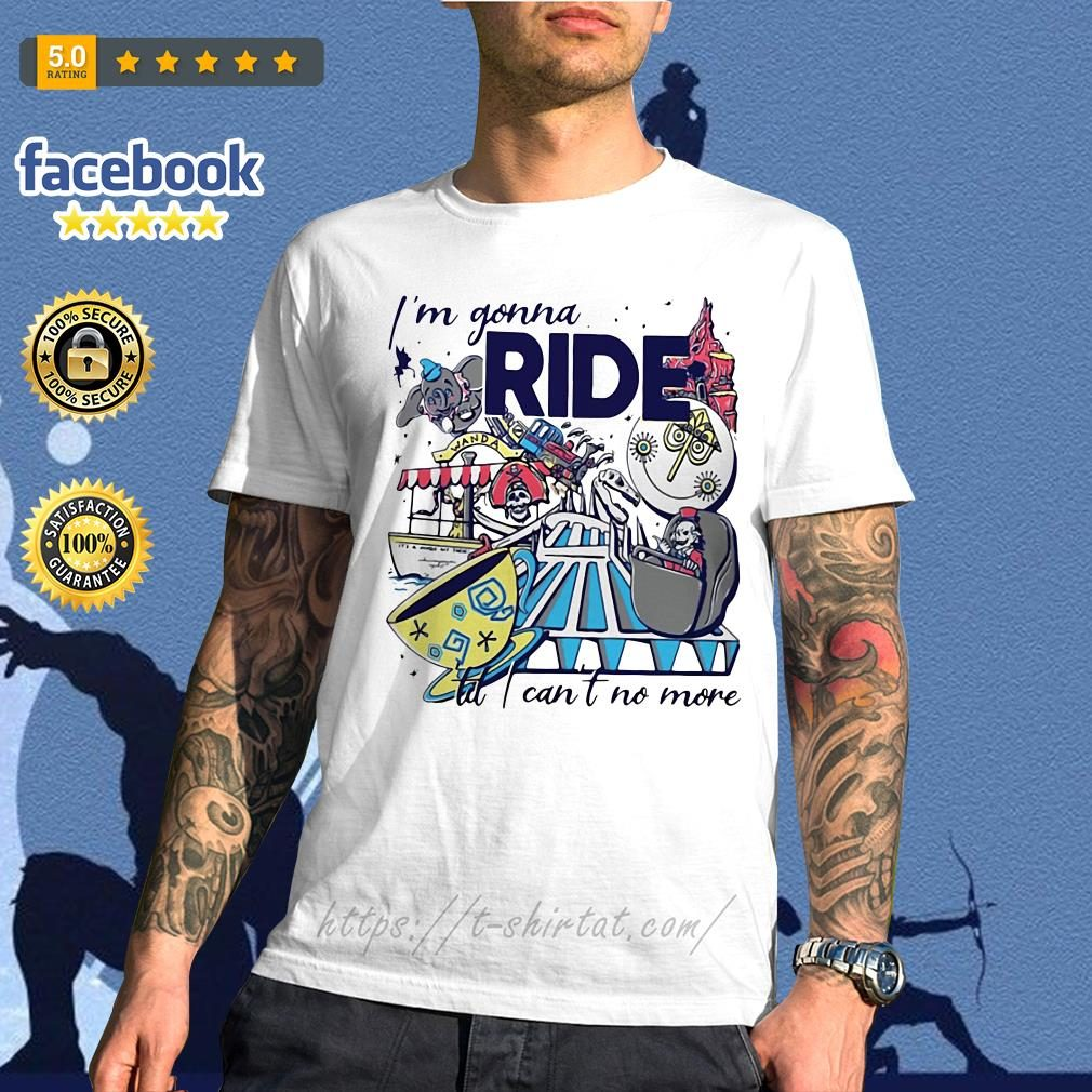 Theme Park Rider I'm gonna ride til I can't no more shirt