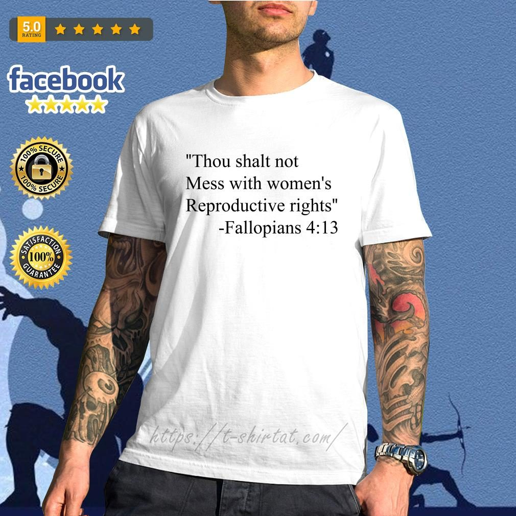 Thou shalt not mess with women's reproductive rights fallopians 4:13 shirt