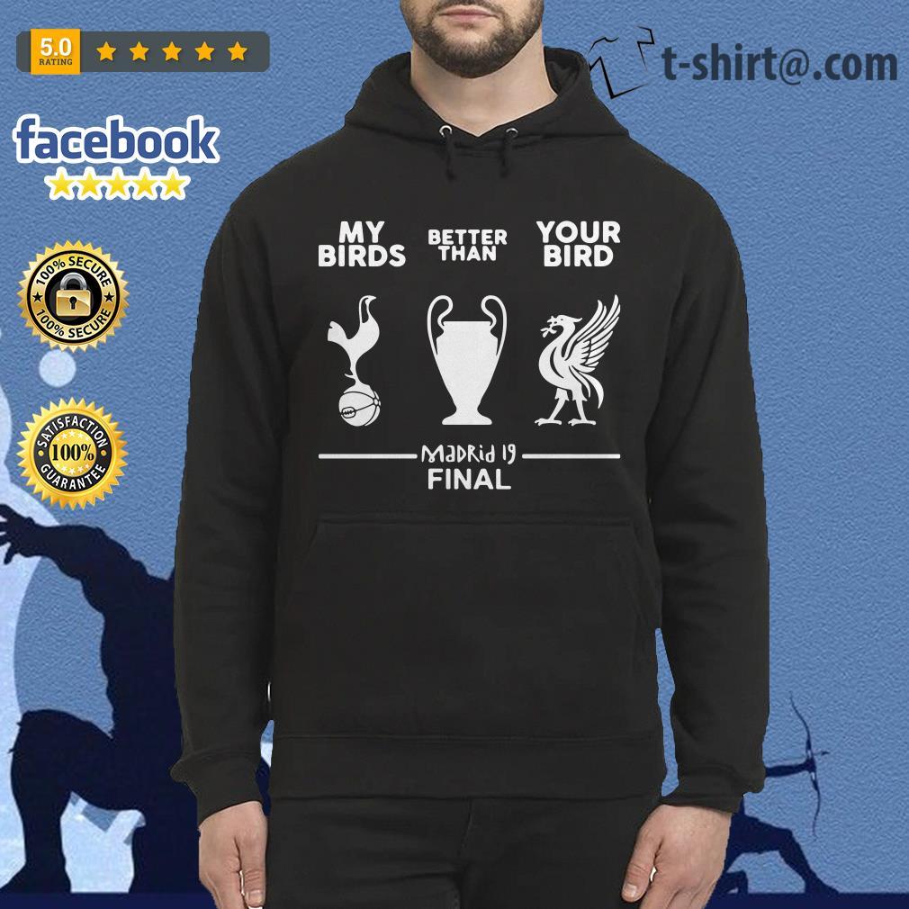 Tottenham Hotspur my birds better than your bird Liverpool Madrid 19 final Hoodie